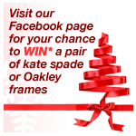 Visit us on Facebook for your chance to win kate spade or oakley frames